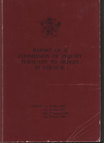 Report Of A Commission Of Inquiry Pursuant To Orders In Council: Dated 26 May 1987, 24 June 1987, 25 August 1988, 29 June 1989